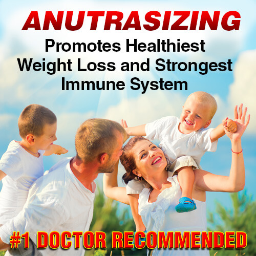 Anutrasizing Promotes Healthiest Weight Loss and Strongest Immune System